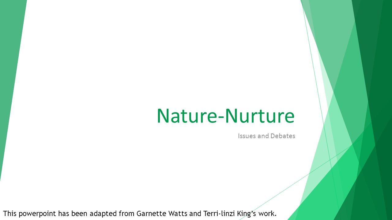 nature nurture It's an age-old debate: do our genes make us who we are, or is it the environment in which we were raised there's long been agreement that both nature and nurture play some role in determining many aspects of our physical and mental selves, from our height and weight to our intelligence and.