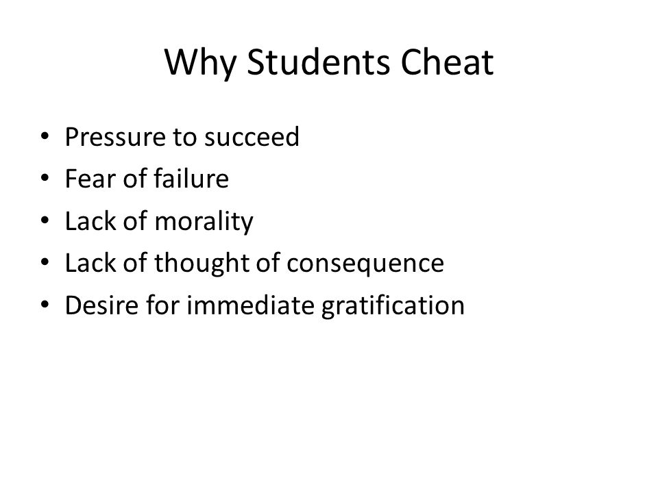 causes of why students cheat on Students' attitudes about cheating varied from those of an honors student who said, ''i'm not one to champion the cause of cheating in schools,.