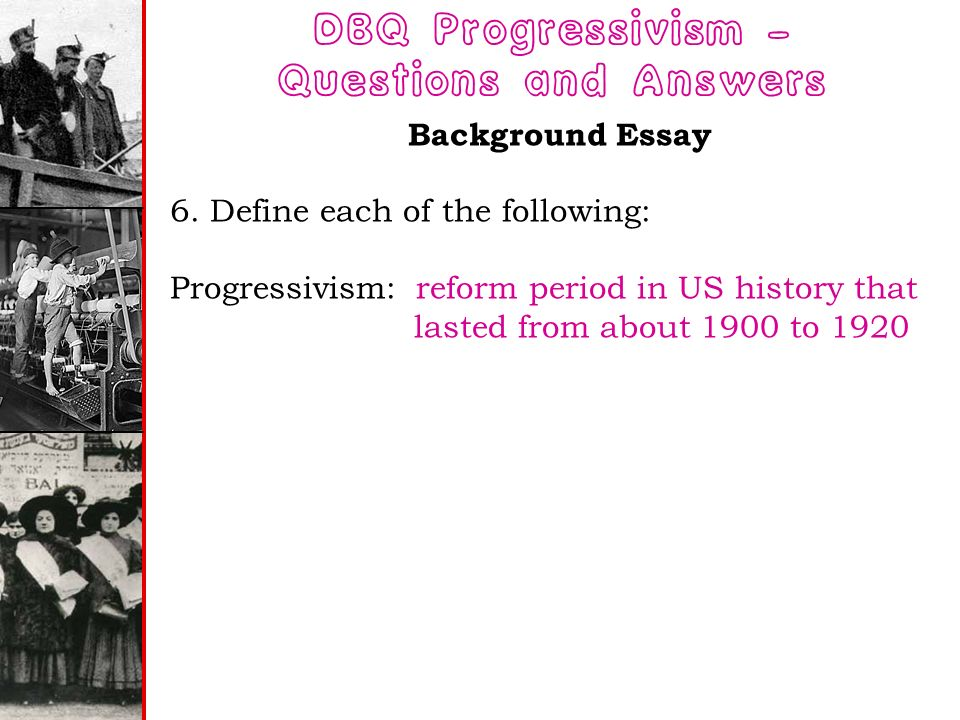 progressivism essay questions Progressives throughout history have venerated the ideals of america's founding , particularly as expressed in the declaration of independence and the ideas, and actors discussed within the progressive tradition, the essays included in the series are descriptive and analytical rather than opinion based.