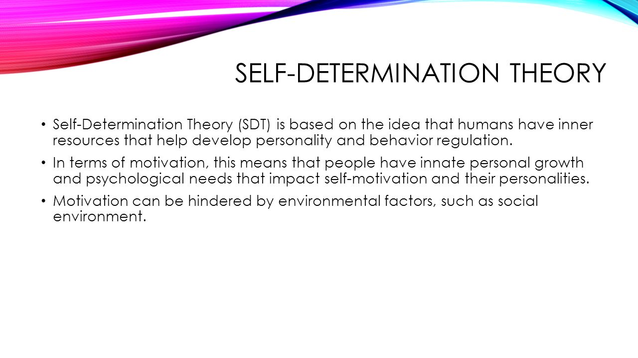 inborn traits vs self determination 1 theories of personality  • characteristics of the self-actualized person: person creative and open to new experiences committed to a cause or a higher goal  reciprocal determination personal/ cognitive factors environment behavior factors internal world + external world = us internal world + external world = us.