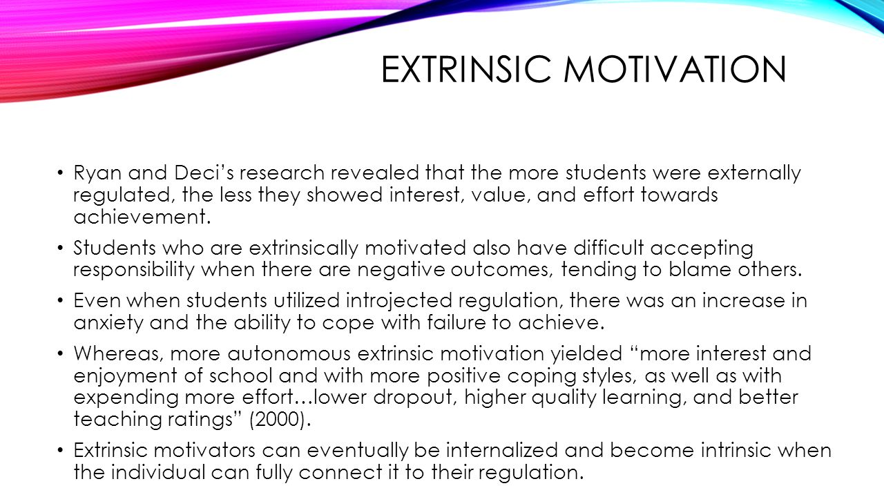 """extrinsic and intrinsic motivation in education Psychologists have identified two distinct forms of motivation: intrinsic and extrinsic intrinsic motivation refers to an inherent interest in pursing a topic ("""" learning for learning's sake"""") these individuals find a subject enjoyable and they naturally desire to learn mastery of it extrinsic motivation, on the other."""
