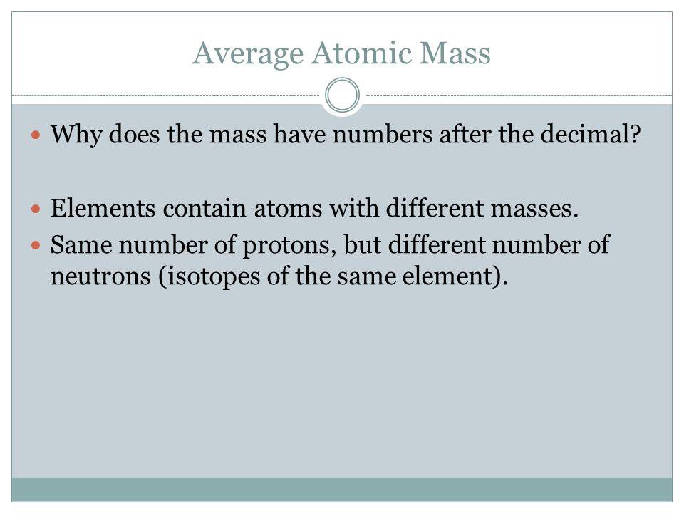 On the periodic table why does the atomic mass have decimals defining the atom ppt video online download average atomic mass why does the mass have numbers urtaz Gallery
