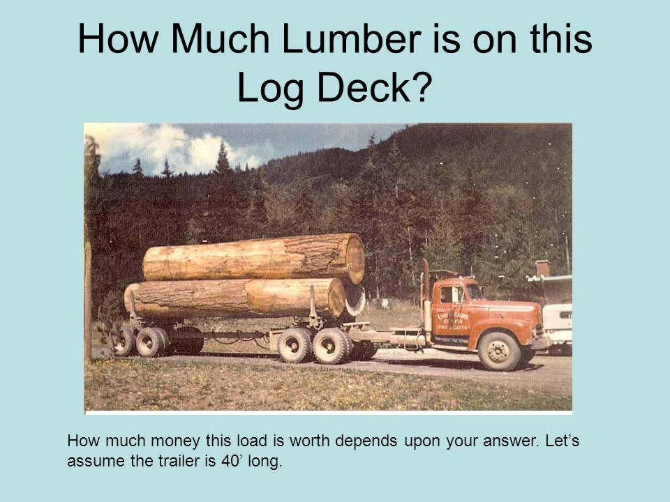 how much lumber is on this log deck ppt download. Black Bedroom Furniture Sets. Home Design Ideas