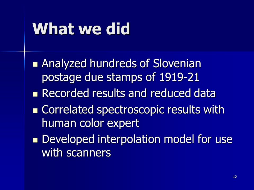 What we did Analyzed hundreds of Slovenian postage due stamps of 1919-21. Recorded results and reduced data.