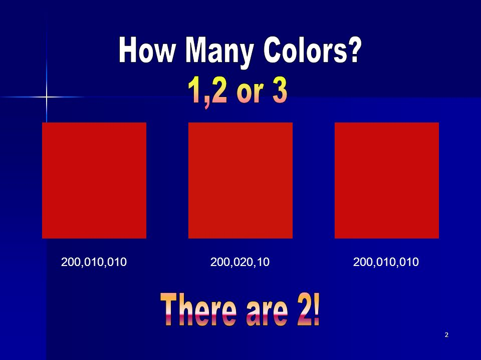 How Many Colors 1,2 or 3 200,010,010 200,020,10 There are 2!