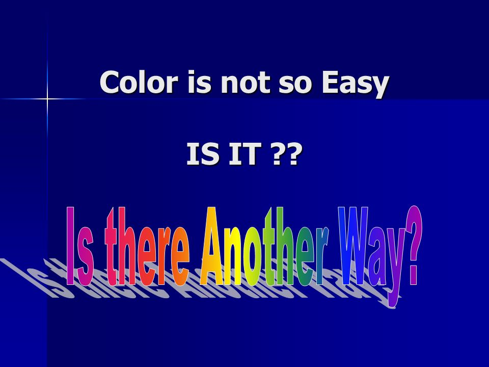 Color is not so Easy IS IT