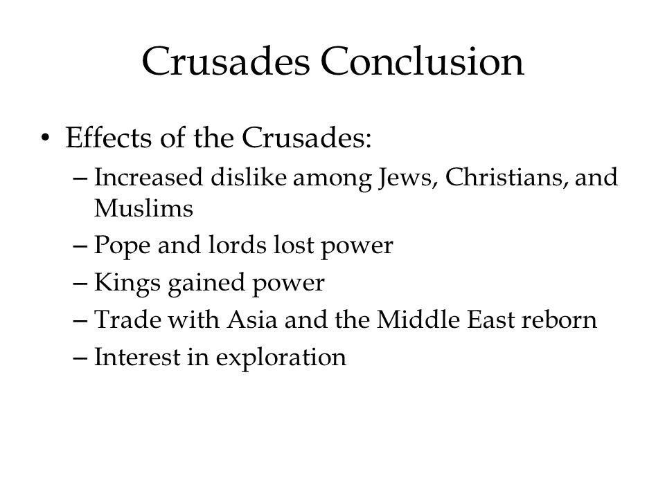 Crusades Conclusion Effects of the Crusades: