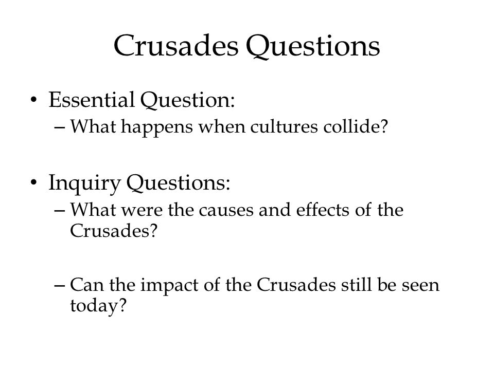 Crusades Questions Essential Question: Inquiry Questions: