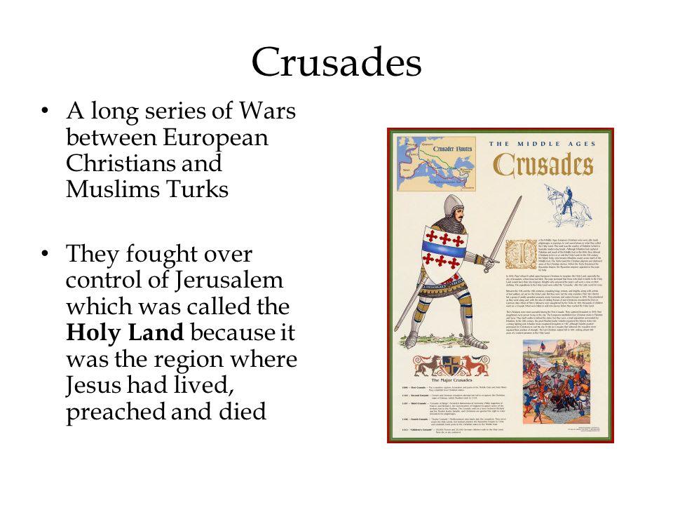 Crusades A long series of Wars between European Christians and Muslims Turks.