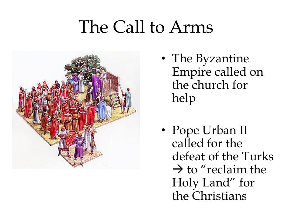 The Call to Arms The Byzantine Empire called on the church for help