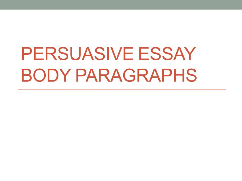 body paragraphs of persuasive essay