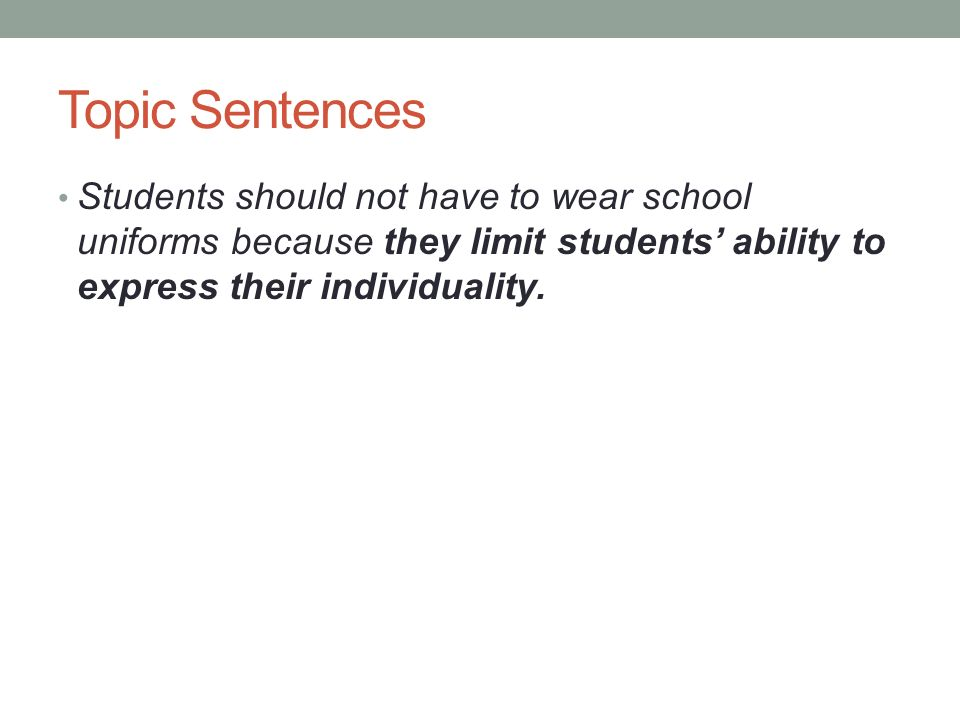 persuasive essay body paragraphs ppt  7 topic sentences students should not have to wear school uniforms because they limit students ability to express their individuality