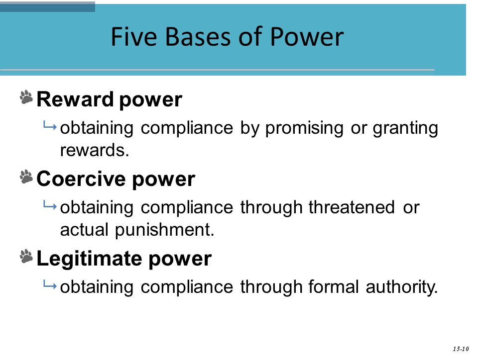 five bases of powers coercive reward legitimate expert referent powers Following five power bases: reward, coercive, legitimate, referent, and expert power) during a somewhat loose theoretical ordering of these five power bases is possible expert power reward and coercive powers, on the other hand, which are positional powers and are subject to.