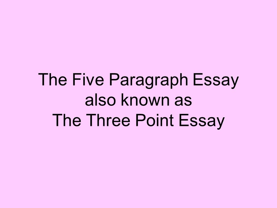 the five paragraph essay also known as the three point essay ppt 1 the