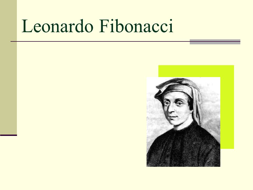 leonardo pisano and the fibonacci sequence Fibonacci was the name given to leonardo pisano, born in 1175  he  introduced the fibonacci sequence in a discussion of a problem about.