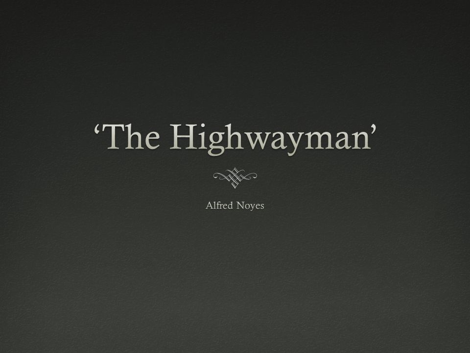 the highwayman alfred noyes ppt video online  1 the highwayman alfred noyes
