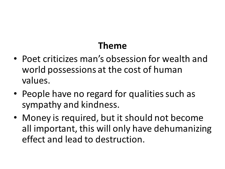 Theme Poet criticizes man's obsession for wealth and world possessions at the cost of human values.