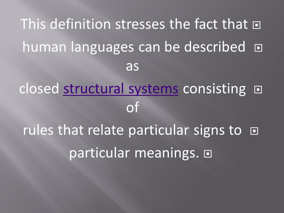 is language as defined by linguistics unique to humans Normal humans use language  linguistics can be defined as 'the systematic  it was thought that duality was a characteristic unique to human language.