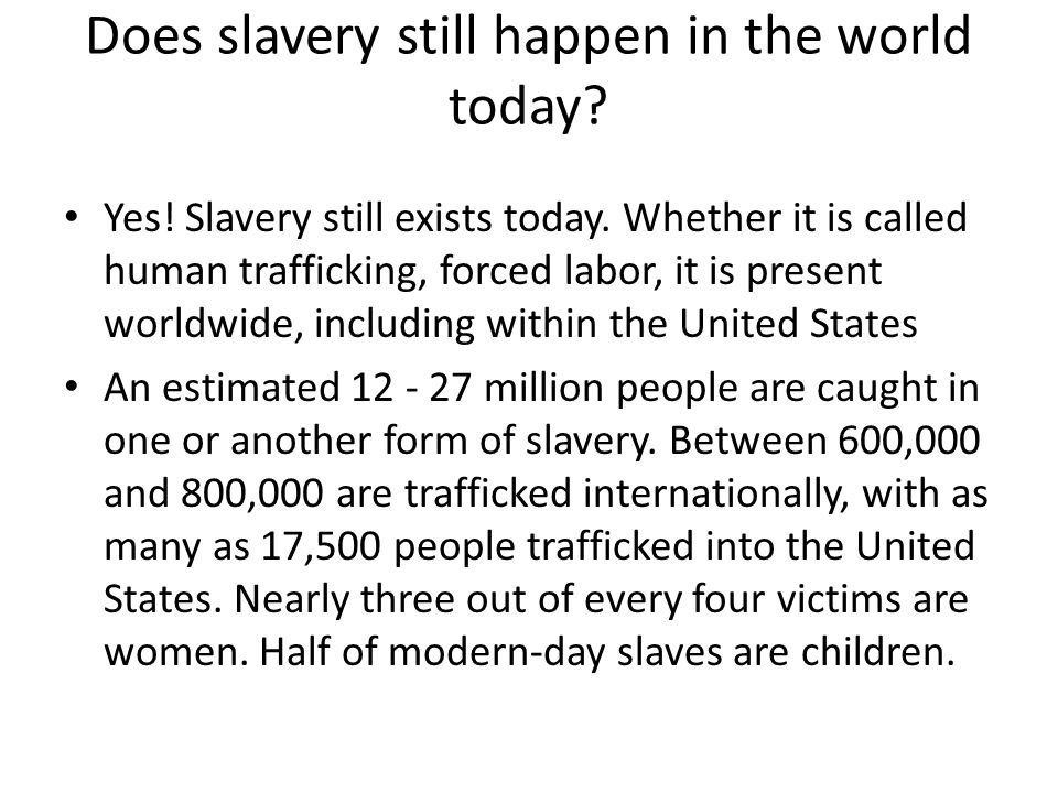 the remnants of human trafficking still exists today But human trafficking is now understood more broadly to occur in a wide  however, there remains little evidence to demonstrate that human trafficking is  slavery and its like have existed for millennia so have social and.