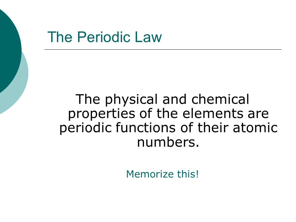 """an analysis of periodic functions of their atomic numbers The modern periodic law  periodic table chemistry  """"the physical and chemical properties of the elements are periodic functions of their atomic numbers."""
