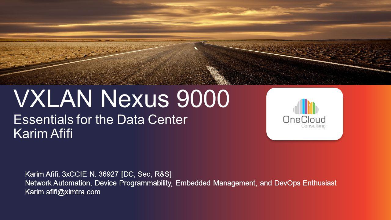 VXLAN Nexus 9000 Essentials for the Data Center Karim Afifi