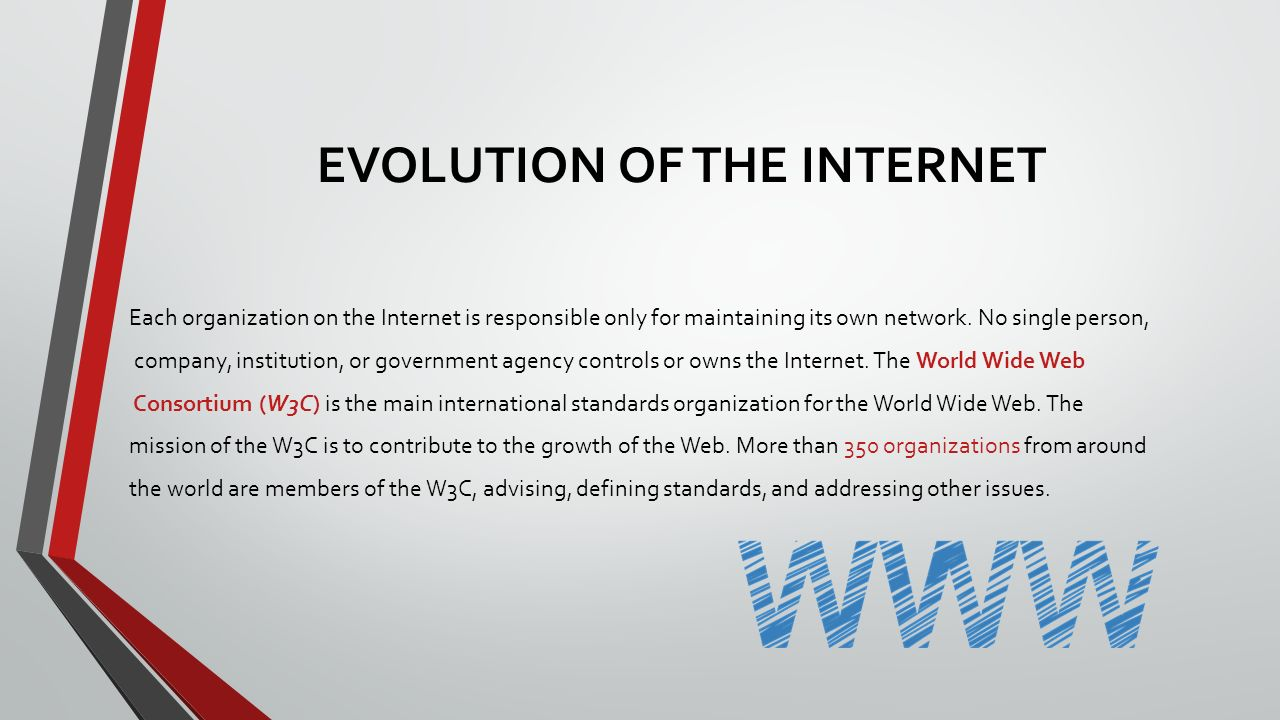 an evolution and growth of the internet world wide web However, in 1991 the internet changed again that year, a computer programmer  in switzerland named tim berners-lee introduced the world wide web: an.