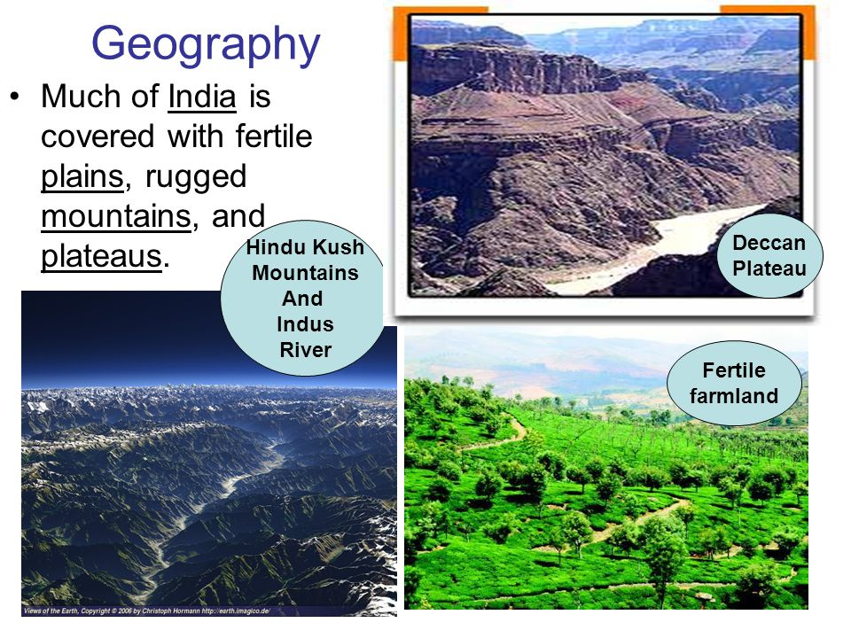 Geography Much of India is covered with fertile plains, rugged mountains, and plateaus. Deccan. Plateau.