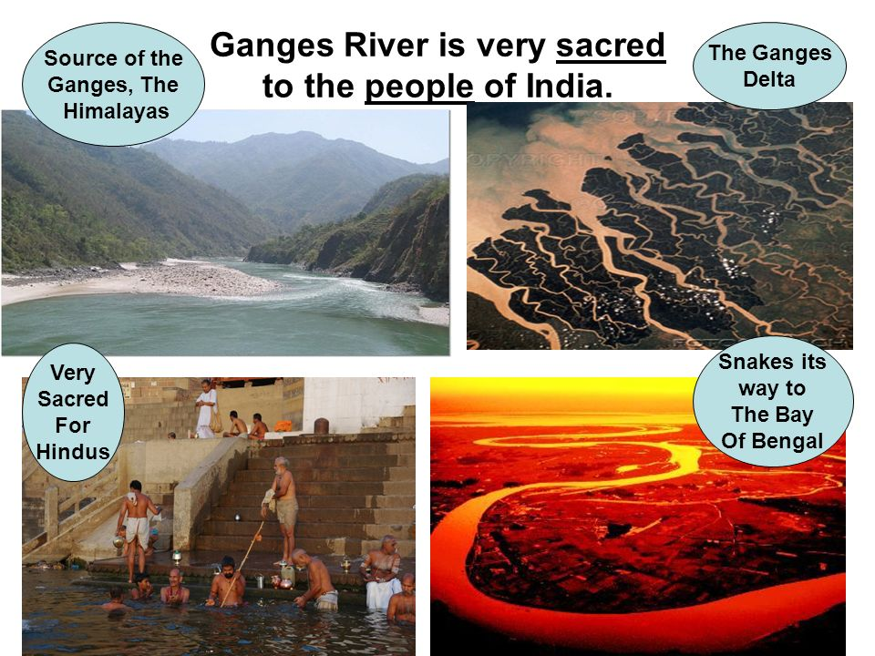 Ganges River is very sacred to the people of India.