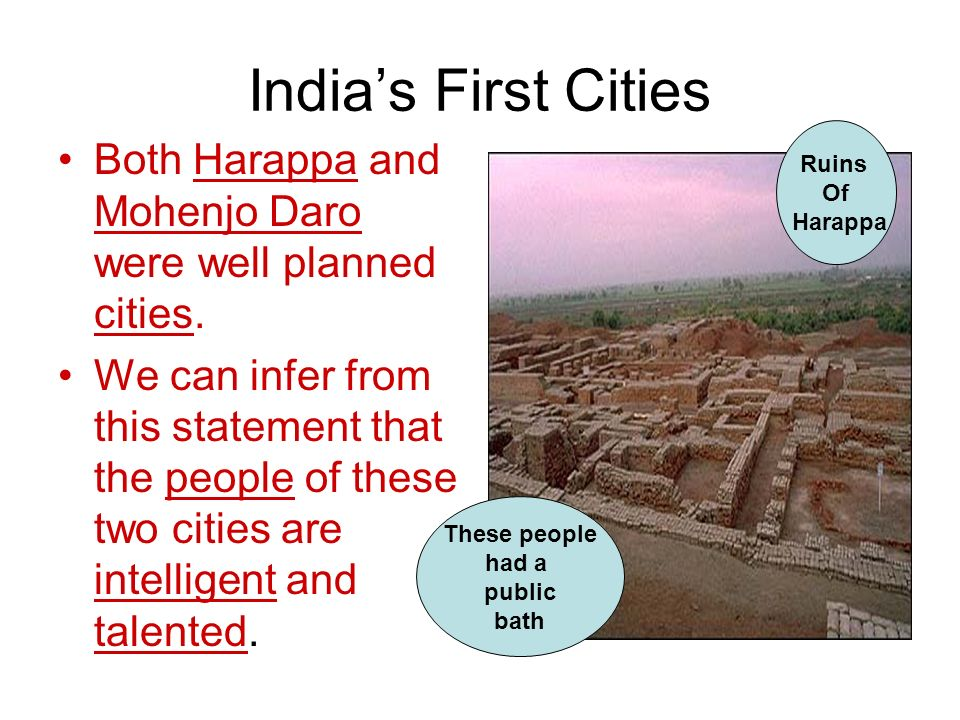 India's First Cities Ruins. Of. Harappa. Both Harappa and Mohenjo Daro were well planned cities.