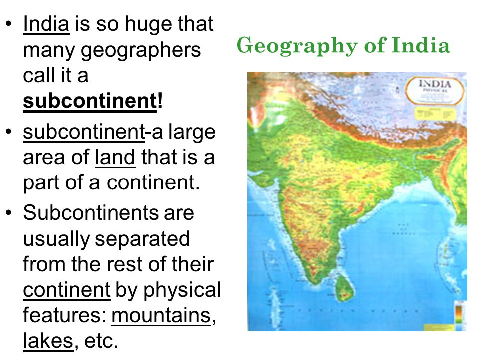 India is so huge that many geographers call it a subcontinent!