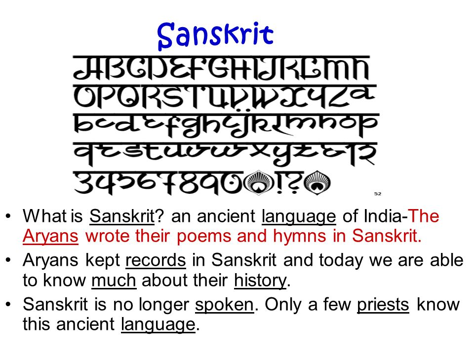Sanskrit What is Sanskrit an ancient language of India-The Aryans wrote their poems and hymns in Sanskrit.