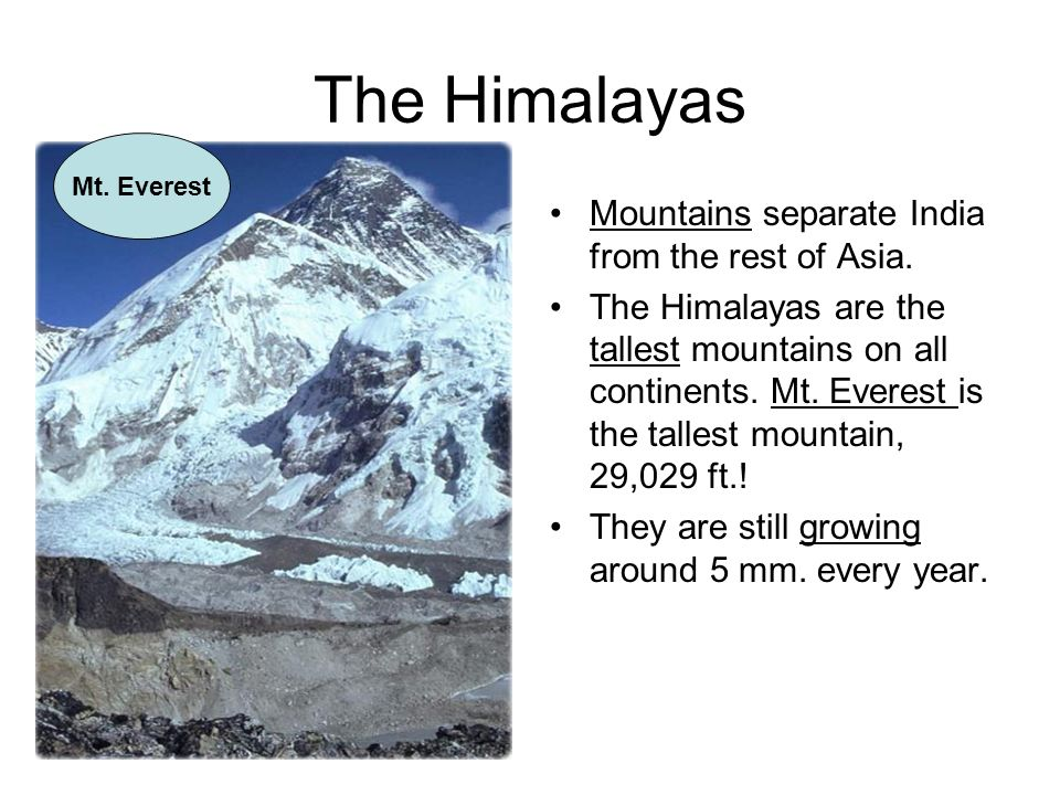 The Himalayas Mountains separate India from the rest of Asia.