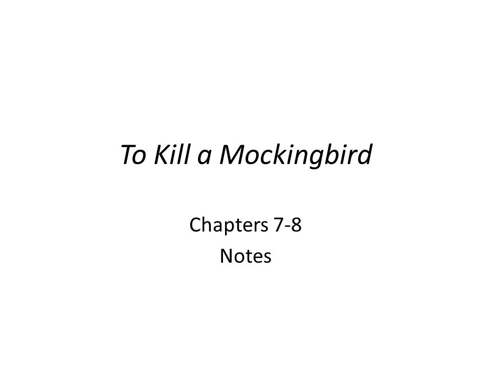 To Kill a Mockingbird Chapters 7-8 Notes. - ppt video online download