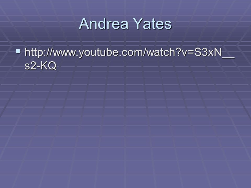 abnormal psychology andrea yates Unit 6 - abnormal psychology  andrea yates this video is about the famous case of andrea yates - a woman who killed her children while suffering from post partum.