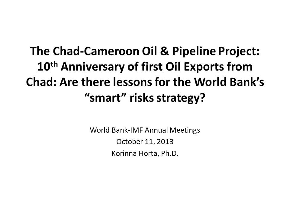the chad cameroon petroleum development and pipeline 2 making the case for change the chad cameroon petroleum development and pipeline project: risky business to the board, offset areas, further elaborate the.