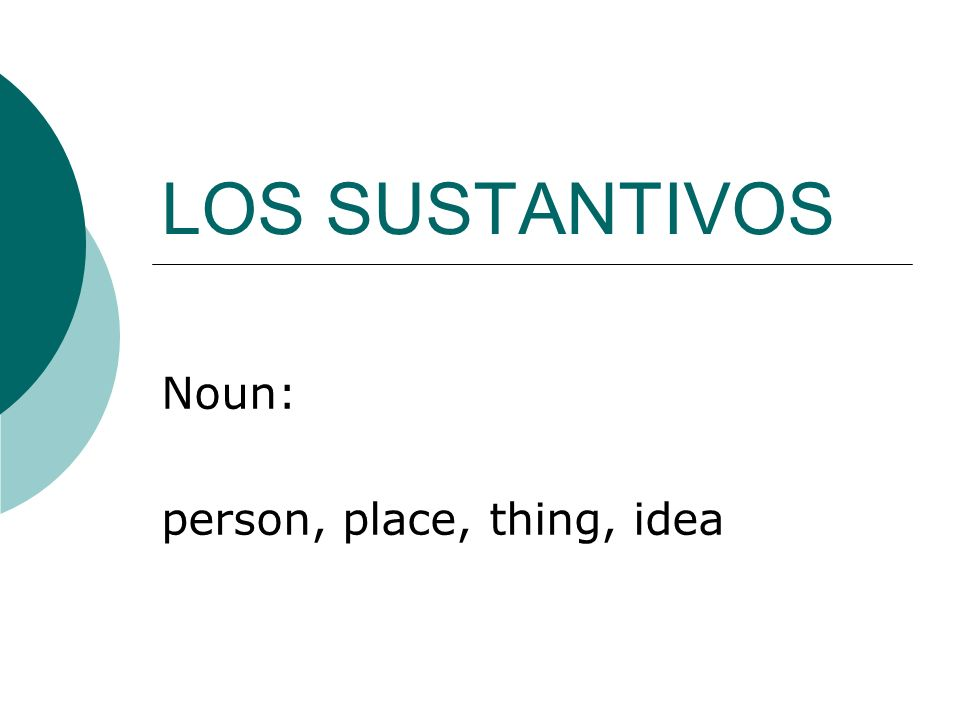 Noun: person, place, thing, idea
