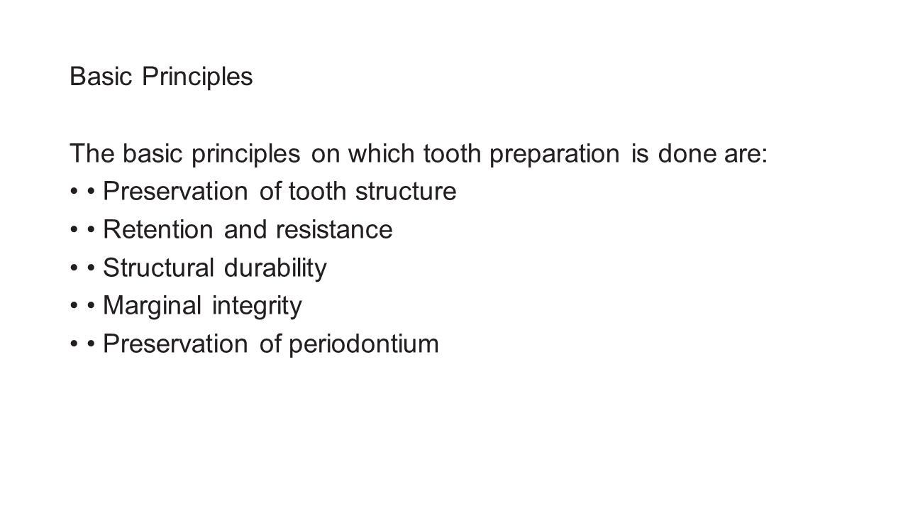 Basic Principles The basic principles on which tooth preparation is done are: • Preservation of tooth structure.