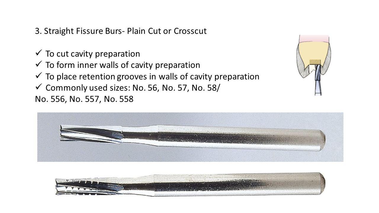 3. Straight Fissure Burs- Plain Cut or Crosscut