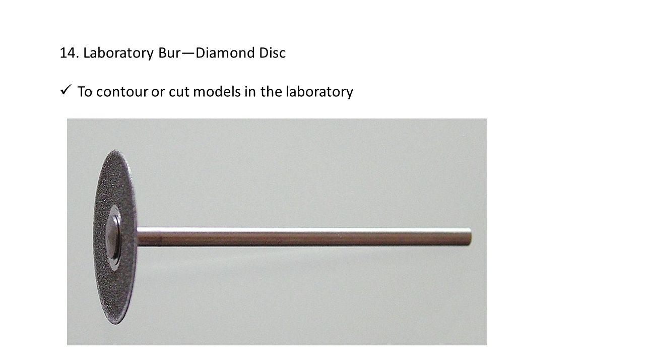 14. Laboratory Bur—Diamond Disc