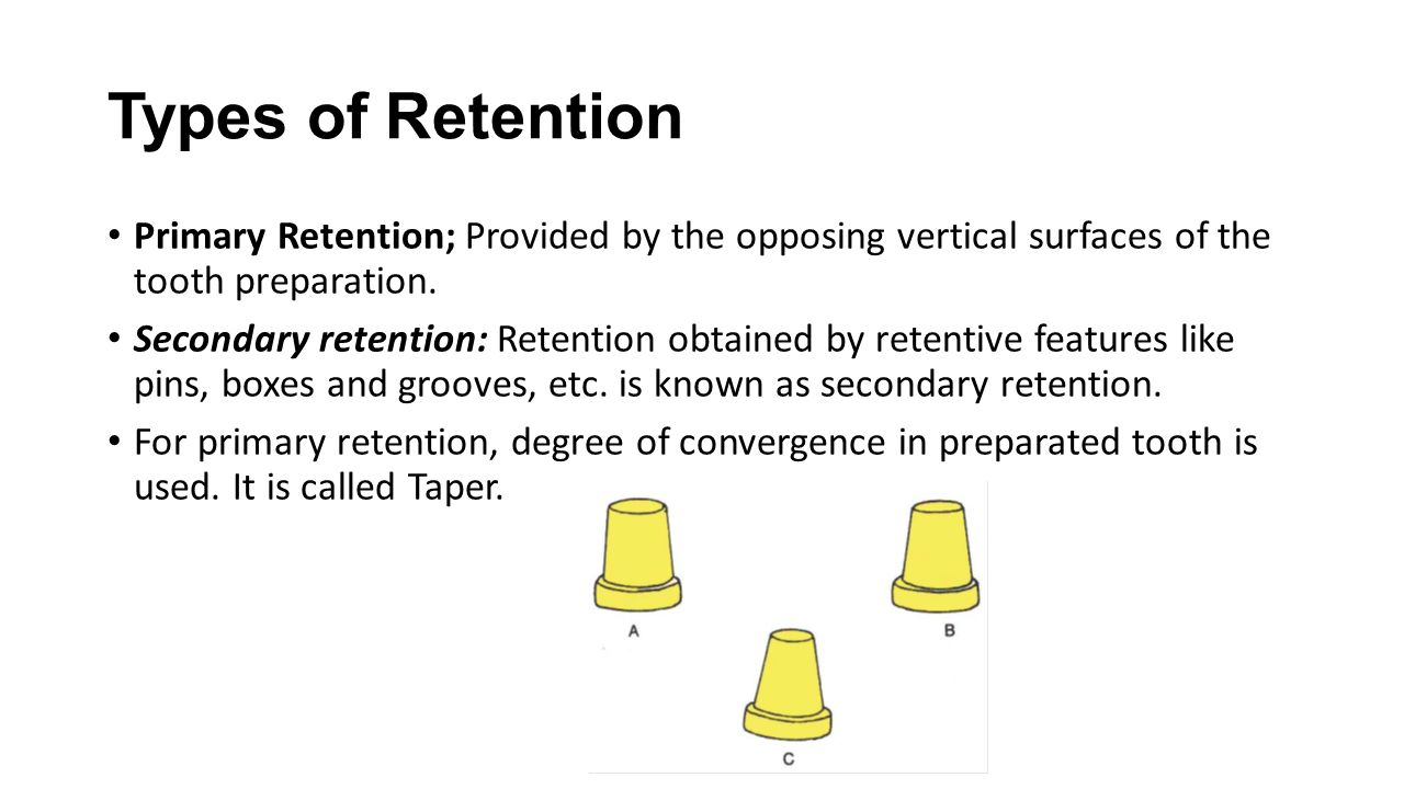 Types of Retention Primary Retention; Provided by the opposing vertical surfaces of the tooth preparation.