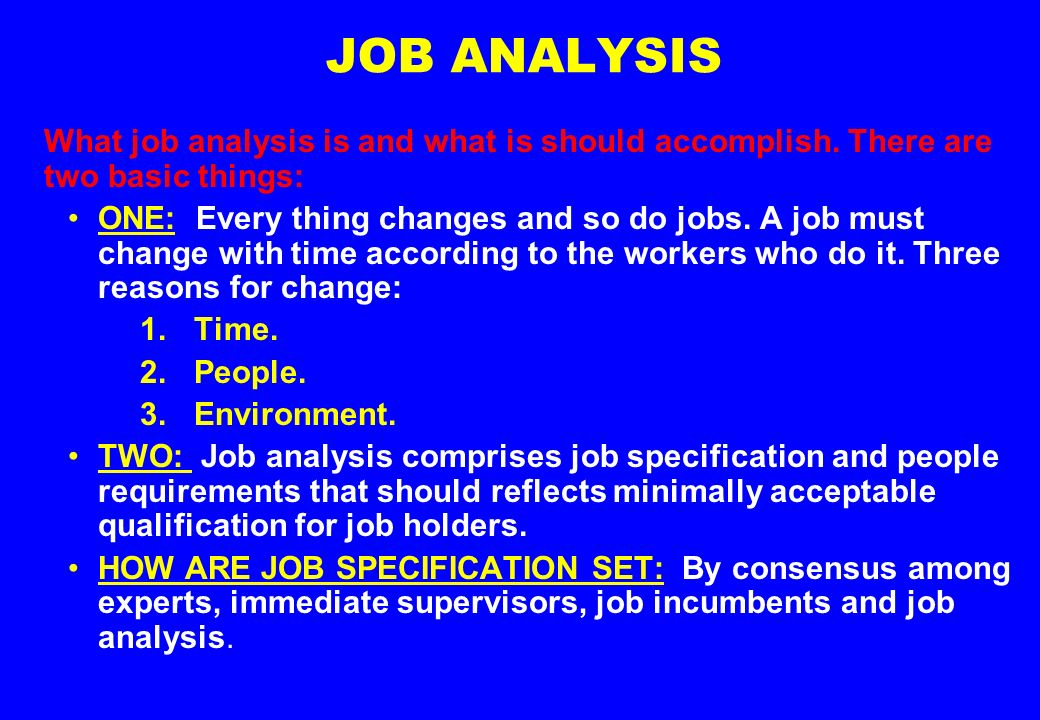 explain how a job analysis is A job description is based on a detailed job analysis and usually summarises the essential information gathered through job analysis it describes the main tasks and responsibilities of the job clearly and concisely in order to facilitate the systematic comparison of jobs for evaluation purposes.