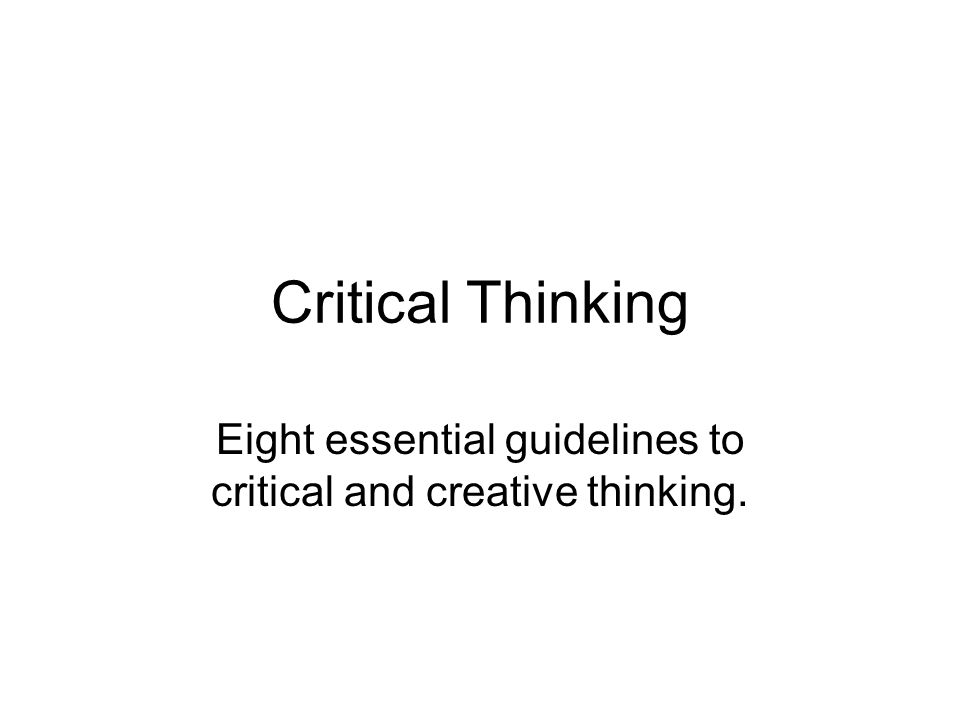 critical and creative thinking presentation In this assignment, you must examine the critical- and creating-thinking process, as well as their importance in higher-level thinkingcreate a 10- to 12-slide presentation, including detailed speaker notes, explaining critical- and creative-thinking skills.