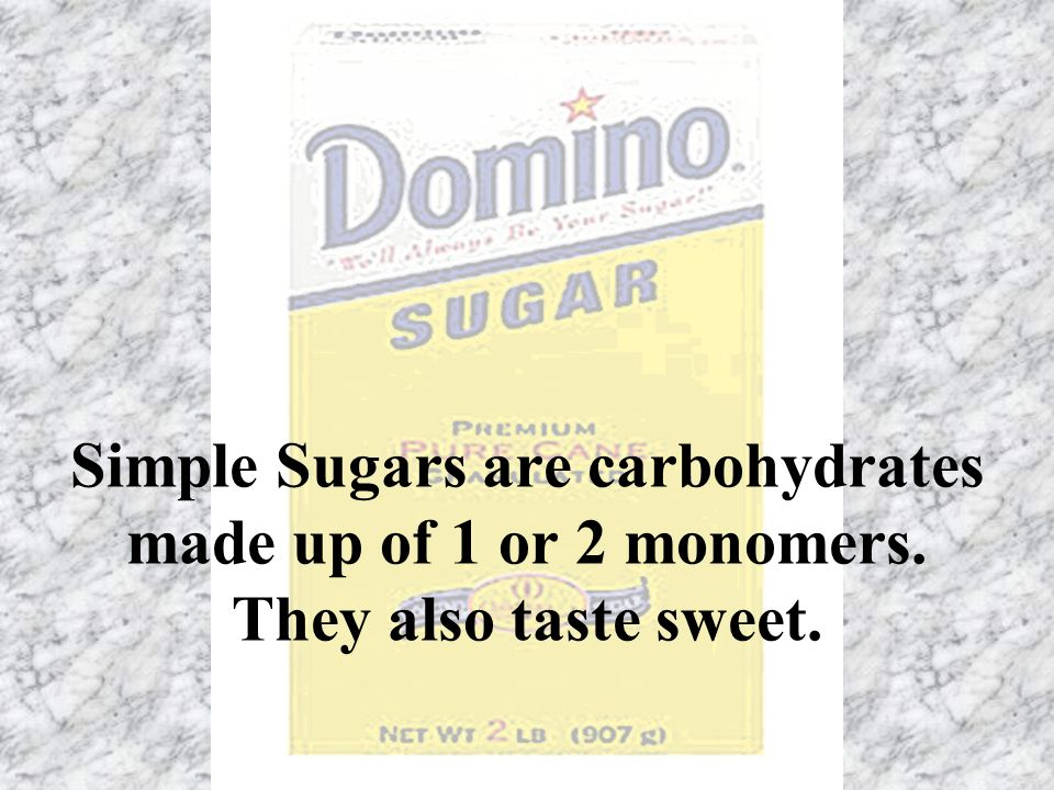 Simple Sugars are carbohydrates made up of 1 or 2 monomers