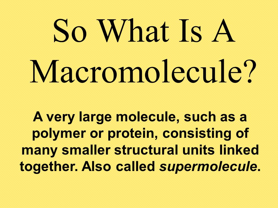 So What Is A Macromolecule