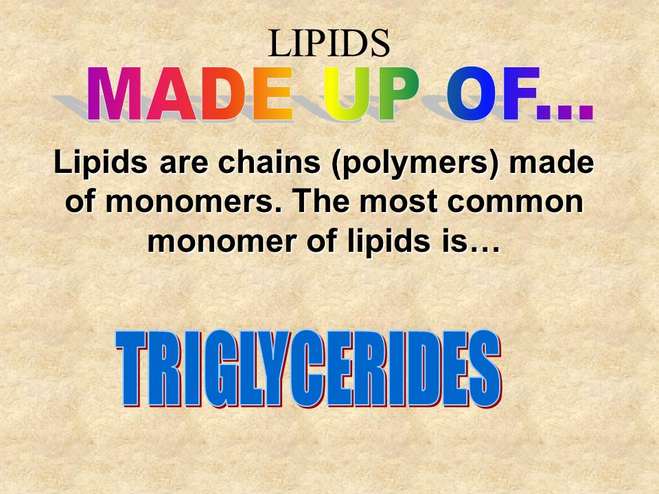 LIPIDS MADE UP OF... Lipids are chains (polymers) made of monomers. The most common monomer of lipids is…