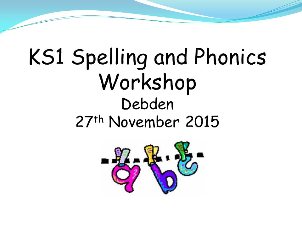 KS1 Spelling and Phonics Workshop Debden 27th November 2015