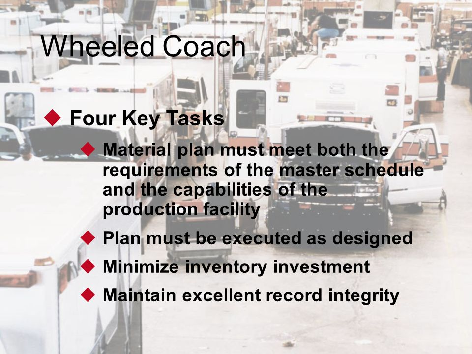 material requirements planning at wheeled coach The wheeled coach system provides daily updates and has reduced inventory products and the nature of the process demand good material requirements planning.