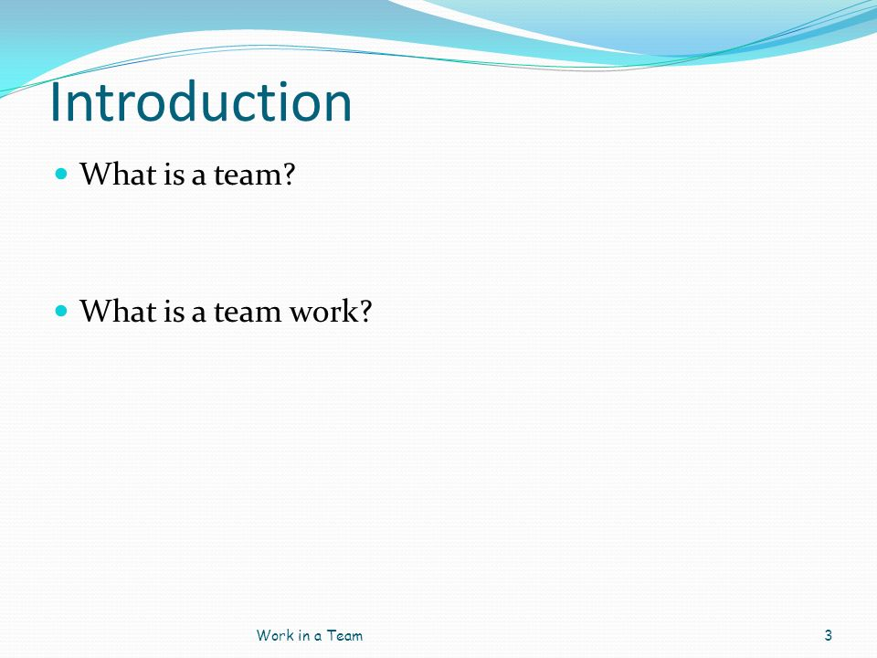Introduction What is a team What is a team work Work in a Team