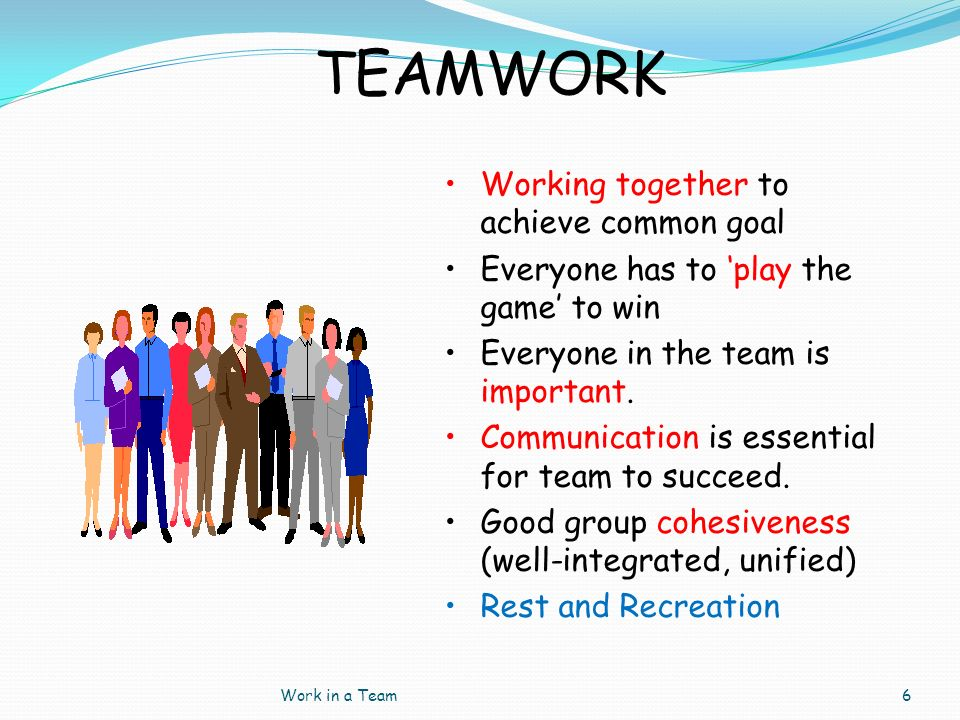 TEAMWORK Working together to achieve common goal