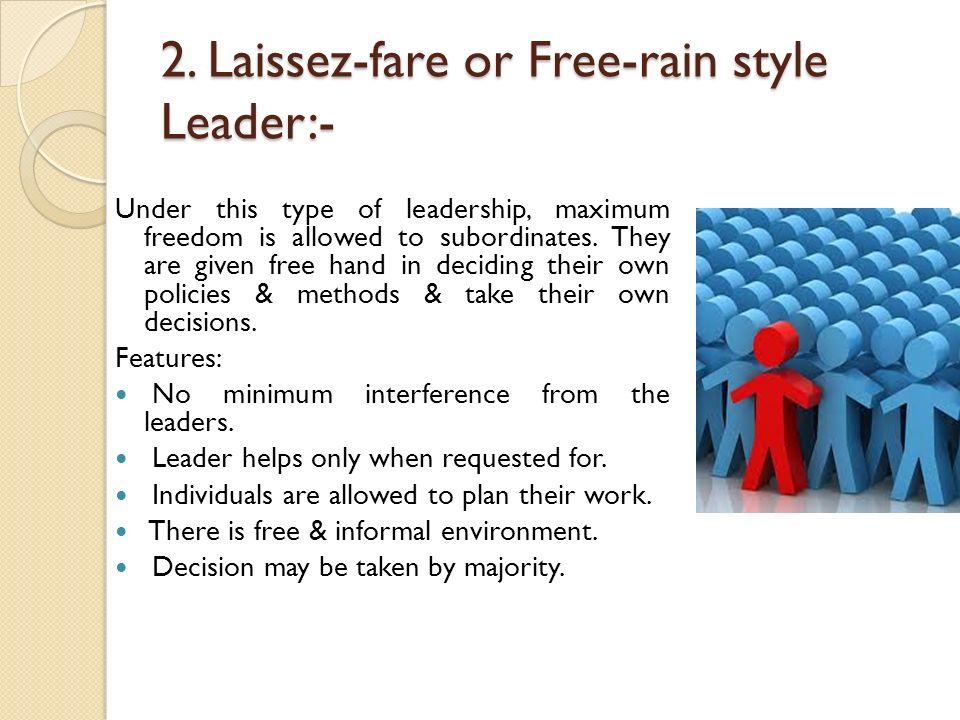 2. Laissez-fare or Free-rain style Leader:-